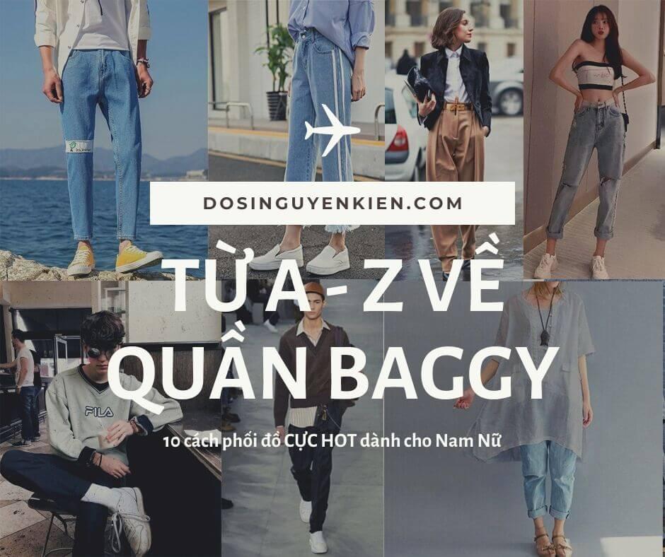 Từ A - Z về quần Baggy | Cách phối đồ cực đẹp