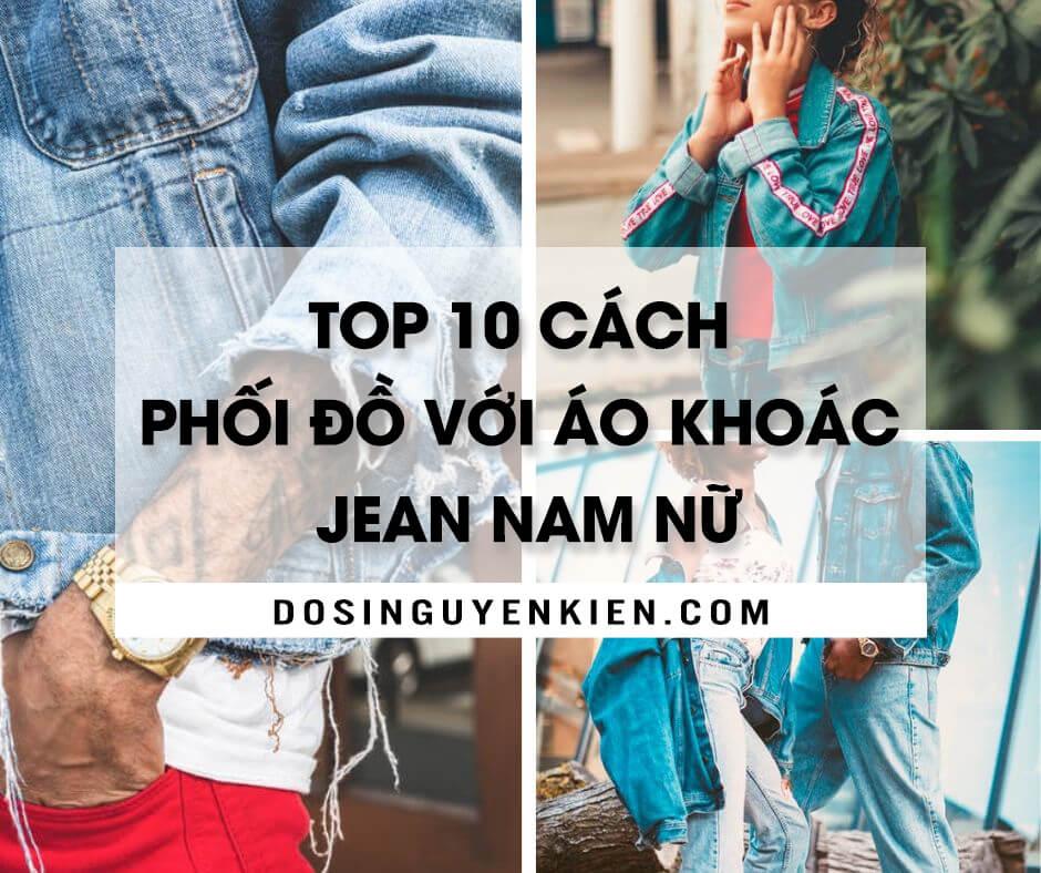 top 10 cach phoi ao khoac jean nam nu