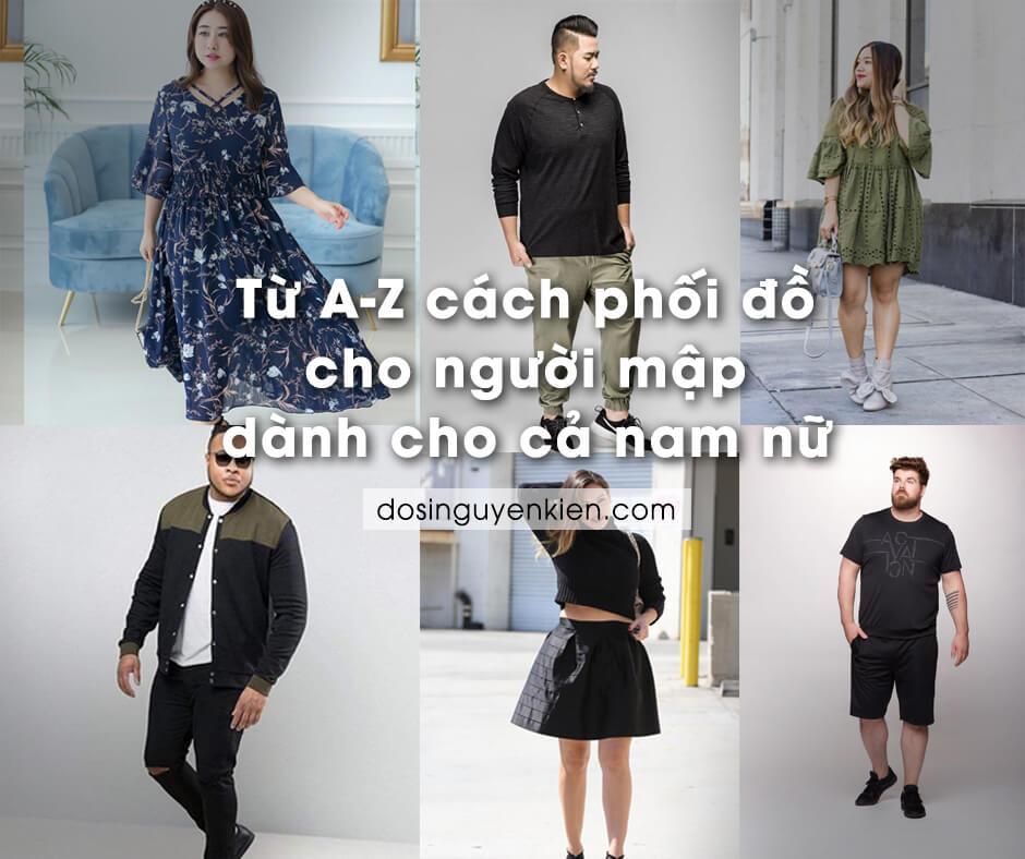 Từ A – Z cách phối đồ cho người mập dành cho cả Nam Nữ | 2020