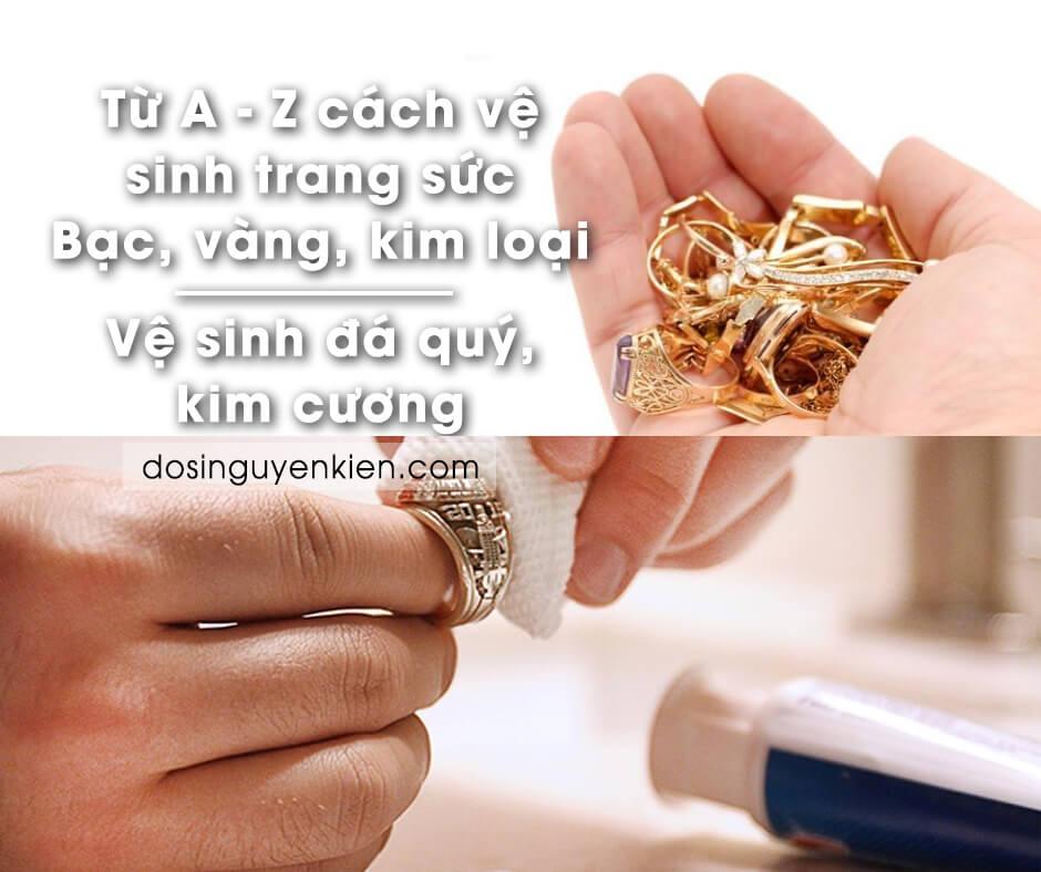 Từ A-Z cách vệ sinh trang sức Bạc, Vàng, Kim loại | Vệ sinh đá quý, kim cương